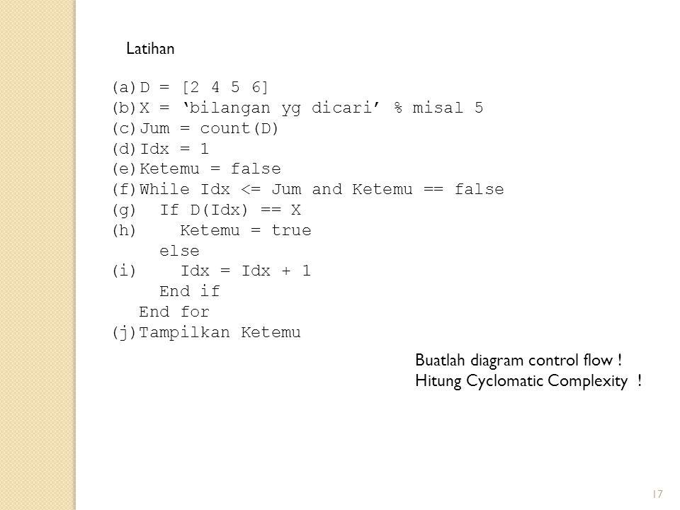 Latihan D = [2 4 5 6] X = 'bilangan yg dicari' % misal 5. Jum = count(D) Idx = 1. Ketemu = false.